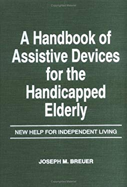 A Handbook of Assistive Devices for the Handicapped Elderly: New Help for Independent Living 9780866561525