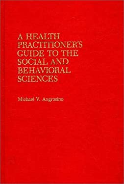 Health Practitioner's Guide to the Social and Behavioral Sciences 9780865691575