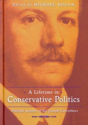 A Lifetime in Conservative Politics: Political Memoirs of Sir Joseph Carruthers 9780868408729