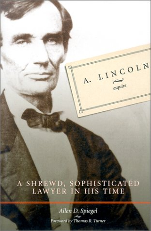 A. Lincoln, Esquire: A Shrewd, Sophisticated Lawyer in His Time 9780865547391