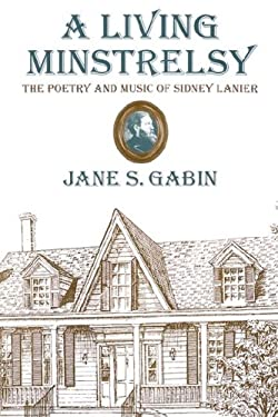 A Living Minstrelsy: The Poetry and Music of Sidney Lanier 9780865541559