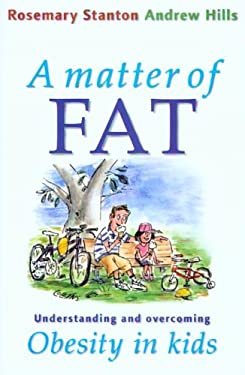 A Matter of Fat: Understanding and Overcoming Obesity in Kids 9780868405438