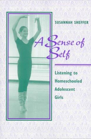 A Sense of Self: Listening to Homeschooled Adolescent Girls 9780867094053
