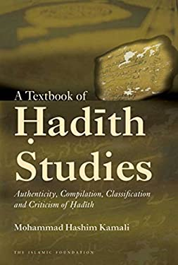 A Textbook of Hadith Studies: Authenticity, Compilation, Classification and Criticism of Hadith 9780860374350
