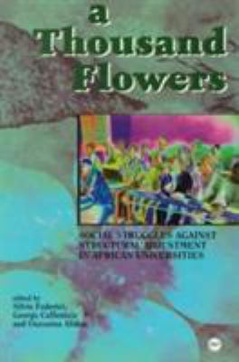 A Thousand Flowers: Structural Adjustment and the Struggle for Education in Africa 9780865437739