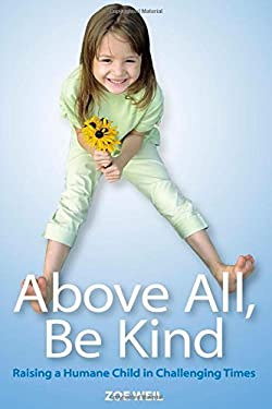 Above All, Be Kind: Raising a Humane Child in Challenging Times 9780865714939