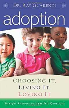 Adoption: Choosing It, Living It, Loving It; Straight Answers to Hearfelt Questions 9780867169133