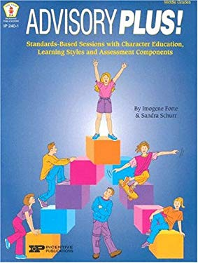 Advisory Plus!: Standards-Based Sessions with Character Education, Learning Styles, and Assessment Components 9780865306226
