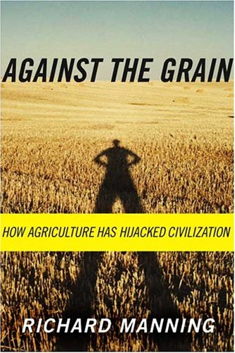 Against the Grain: How Agriculture Has Hijacked Civilization 9780865477131