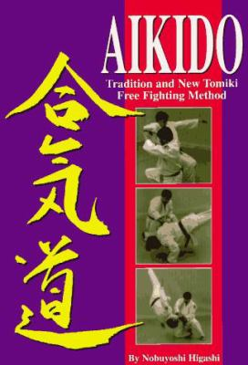 Aikido: Tradition and New Tomiki Free Fighting Method 9780865681446