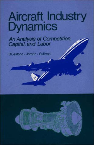 Aircraft Industry Dynamics: An Anlaysis of Competition, Capital, and Labor 9780865690530