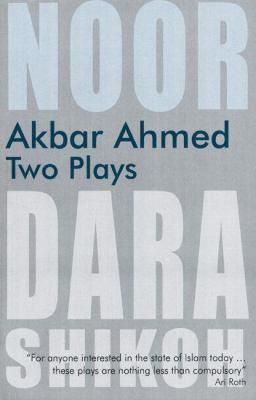 Akbar Ahmed: Two Plays: Noor and the Trial of Dara Shikoh 9780863564352