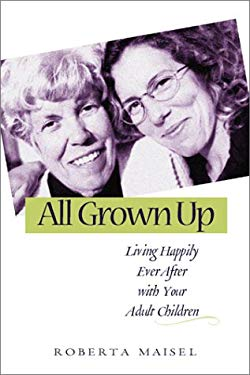 All Grown Up: Living Happily Ever After with Your Adult Children 9780865714397