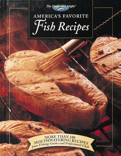 America's Favorite Fish Recipes: More Than 180 Mouthwatering Recipes from Fishing Guides and Professional Chefs 9780865730397