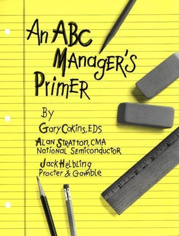 An ABC Manager's Primer: Straight Talk on Activity-Based Costing 9780866412209