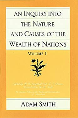 An Inquiry Into the Nature and Causes of the Wealth of Nations, Volume 1 9780865970069