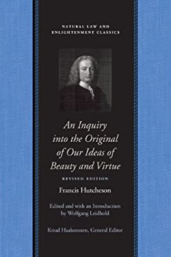 An Inquiry Into the Original of Our Ideas of Beauty and Virtue in Two Treatises 9780865977730