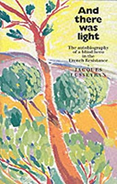And There Was Light: The Autobiography of a Blind Hero in the French Resistance 9780863155079