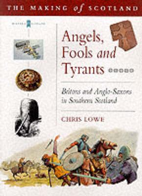 Angels, Fools, and Tyrants: Britons and Anglo-Saxons in Southern Scotland, Ad 450-750