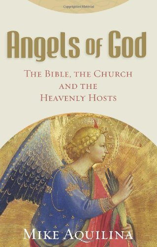 Angels of God: The Bible, the Church and the Heavenly Hosts 9780867168983