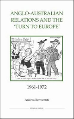 Anglo-Australian Relations and the Turn to Europe', 1961-1972 9780861932955