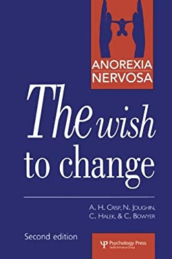 Anorexia Nervosa, the Wish to Change: Self Help and Discovery, the Thirty Steps 9780863774089