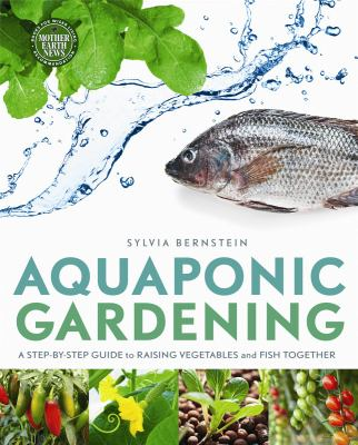 Aquaponic Gardening: A Step-By-Step Guide to Raising Vegetables and Fish Together 9780865717015