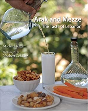 Arak and Mezze: The Taste of Lebanon 9780863564765