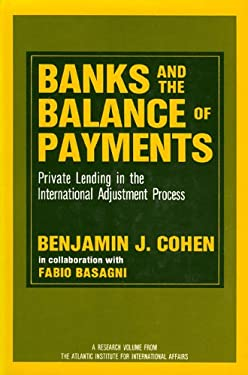 Banks and the Balance of Payments: Private Lending in the International Adjustment Process 9780865980389