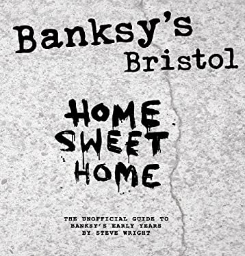 Banksy's Bristol: Home Sweet Home: The Unofficial Guide 9780867197082
