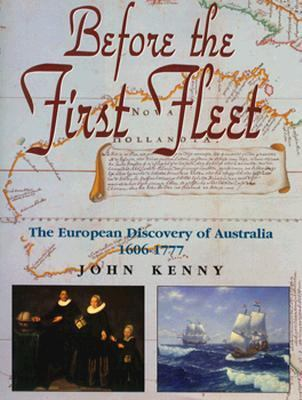 Before the First Fleet: The European Discovery of Australia 1606-1777 9780864176455