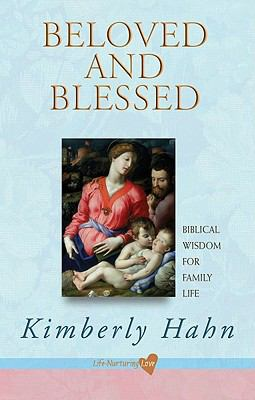 Beloved and Blessed: Biblical Wisdom for Family Life 9780867169461