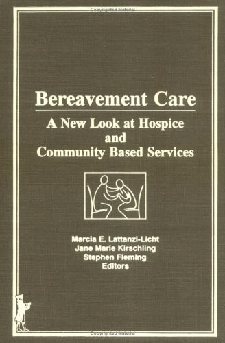 Bereavement Care: A New Look at Hospice and Community Based Services 9780866569446