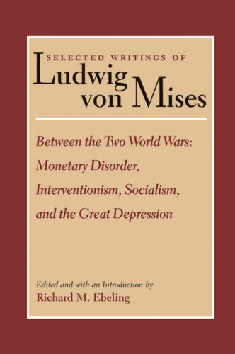 Between the Two World Wars: Monetary Disorder, Interventionism, Socialism, and the Great Depression 9780865973855