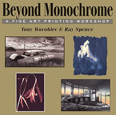 Beyond Monochrome: A Fine Art Printing Workshop 9780863433139