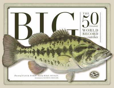 Big: The 50 Greatest World Record Catches 9780867130997