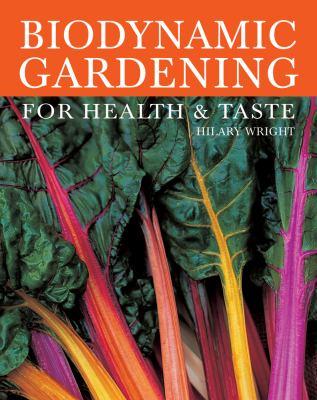 Biodynamic Gardening: For Health and Taste 9780863156960