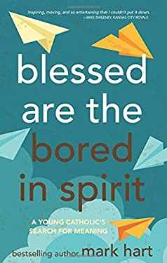 Blessed Are the Bored in Spirit: A Young Catholic's Search for Meaning 9780867166774