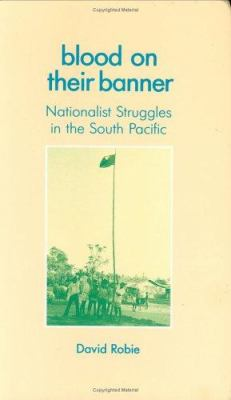 Blood on Their Banner: Nationalist Struggles in the South Pacific 9780862328641