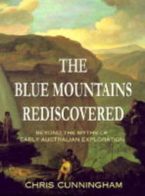 Blue Mountains Rediscovered: Beyond the Myths of Early Australian Exploration 9780864177681