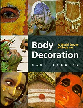 Body Decoration: A World Survey of Body Art 9780865659971