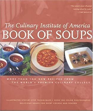 Book of Soups: More Than 100 New Recipes from the World's Premier Culinary College 9780867308587