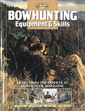Bowhunting Equipment & Skills: Learn from the Experts at Bowhunter Magazine 9780865730670