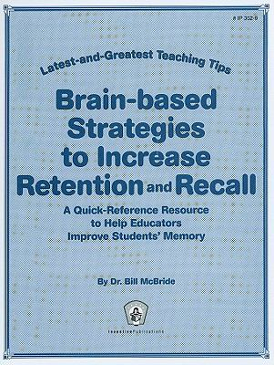 Brain-Based Strategies to Increase Retention and Recall: A Quick-Reference Resource to Help Educators Improve Students' Memory 9780865307216