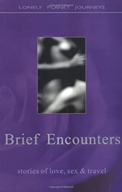 Lonely Planet Brief Encounters: Stories of Love, Sex & Travel 9780864425294
