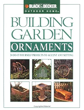 Building Garden Ornaments: 24 Do-It-Yourself Projects to Accent Any Setting 9780865735903