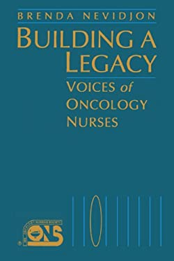 Building a Legacy: Voices Oncology Nurses 9780867207279