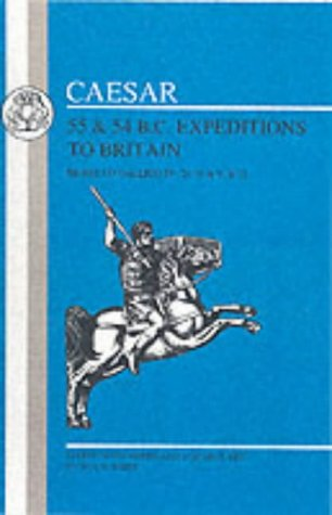 Caesar: 55 and 54 B.C. Expeditions to Britain 9780862922801