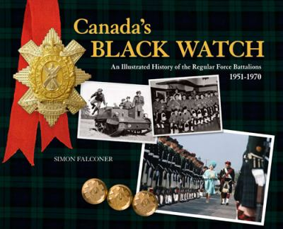 Canada&#146s Black Watch: An Illustrated History of the Regular Force Battalions, 1951-1970 9780864925213
