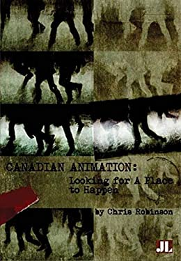 Canadian Animation: Looking for a Place to Happen 9780861966882